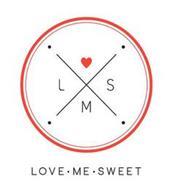 LOVE ME SWEET L M S