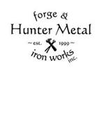 HUNTER METAL FORGE & IRON WORKS INC. ~ EST. 1999 ~