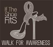 IF THE SHOE FITS WALK FOR AWARENESS