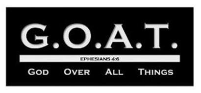 G.O.A.T. EPHESIANS 4:6 GOD OVER ALL THINGS