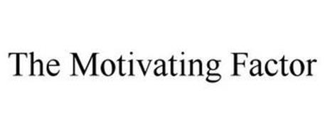 THE MOTIVATING FACTOR