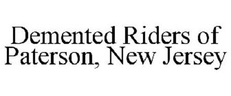 DEMENTED RIDERS OF PATERSON, NEW JERSEY