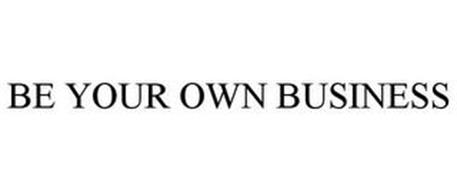 BE YOUR OWN BUSINESS