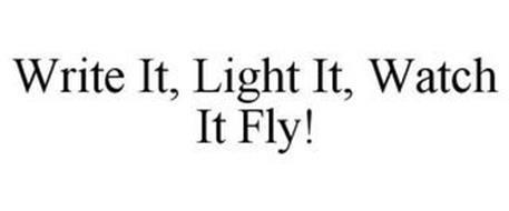 WRITE IT LIGHT IT WATCH IT FLY