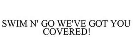 SWIM N' GO WE'VE GOT YOU COVERED!