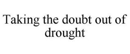 TAKING THE DOUBT OUT OF DROUGHT