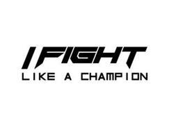 I FIGHT LIKE A CHAMPION
