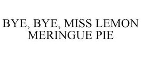 BYE, BYE, MISS LEMON MERINGUE PIE