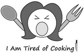 I AM TIRED OF COOKING
