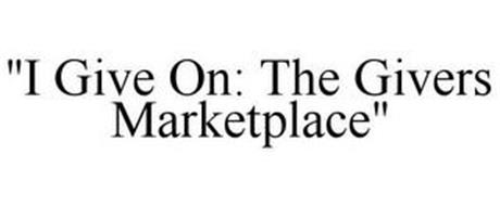 """I GIVE ON: THE GIVERS MARKETPLACE"""