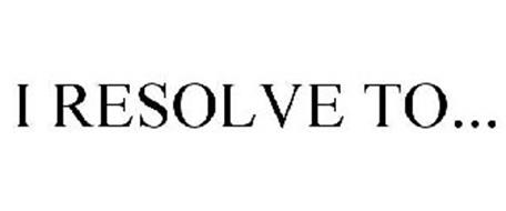 I RESOLVE TO...