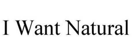 I WANT NATURAL