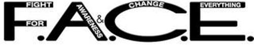 F.A.C.E. FIGHT FOR AWARENESS & CHANGE EVERYTHING