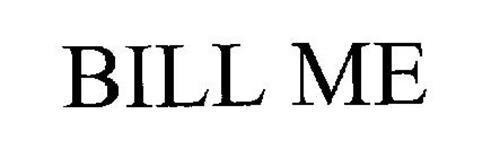 BILL ME