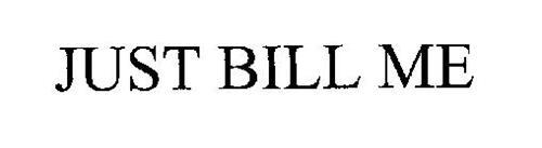JUST BILL ME