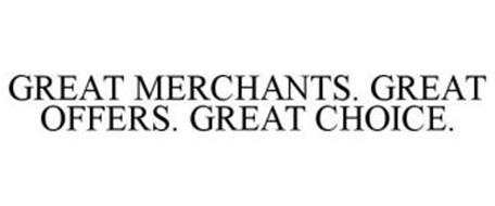 GREAT MERCHANTS. GREAT OFFERS. GREAT CHOICE.