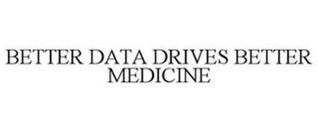 BETTER DATA DRIVES BETTER MEDICINE