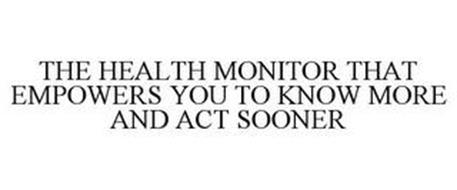 THE HEALTH MONITOR THAT EMPOWERS YOU TO KNOW MORE AND ACT SOONER