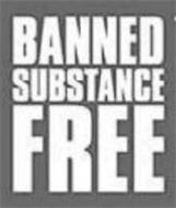 BANNED SUBSTANCE FREE