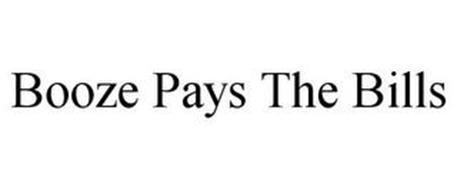 BOOZE PAYS THE BILLS