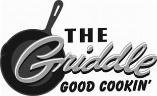 THE GRIDDLE GOOD COOKIN'