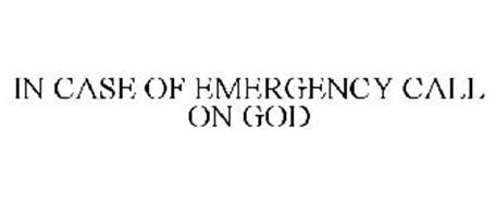 IN CASE OF EMERGENCY CALL ON GOD