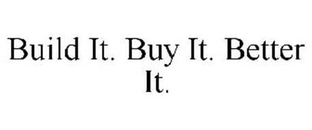 BUILD IT. BUY IT. BETTER IT.