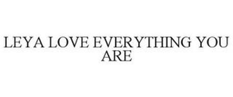 LEYA LOVE EVERYTHING YOU ARE