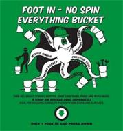 FOOT IN - NO SPIN EVERYTHING BUCKET