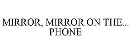 MIRROR, MIRROR ON THE... PHONE