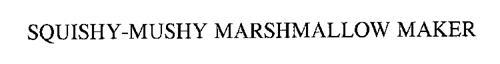 SQUISHY-MUSHY MARSHMALLOW MAKER