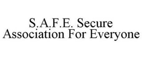 S.A.F.E. SECURE ASSOCIATION FOR EVERYONE
