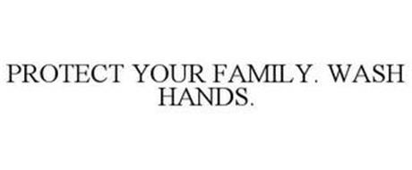 PROTECT YOUR FAMILY. WASH HANDS.