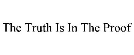 THE TRUTH IS IN THE PROOF