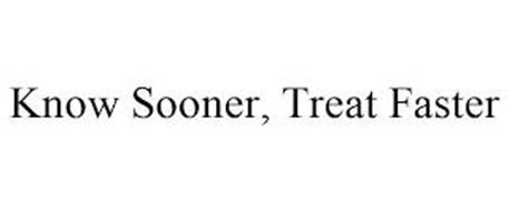 KNOW SOONER, TREAT FASTER