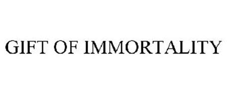GIFT OF IMMORTALITY