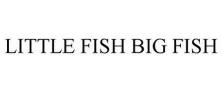LITTLE FISH BIG FISH