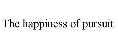 THE HAPPINESS OF PURSUIT.