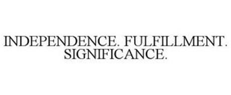 INDEPENDENCE. FULFILLMENT. SIGNIFICANCE.