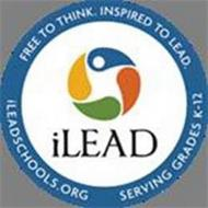 FREE TO THINK. INSPIRED TO LEAD. ILEADSCHOOLS.ORG SERVING GRADES K-12 ILEAD