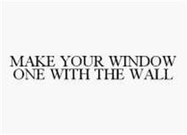 MAKE YOUR WINDOW ONE WITH THE WALL