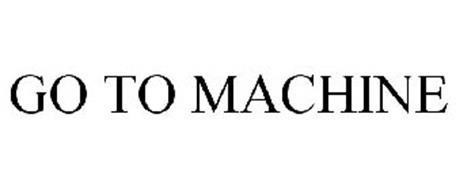 GO TO MACHINE