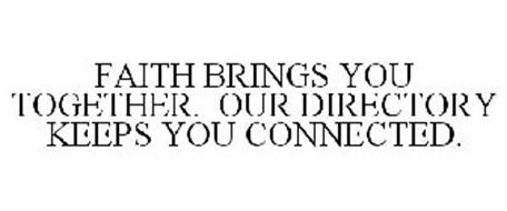 FAITH BRINGS YOU TOGETHER. OUR DIRECTORY KEEPS YOU CONNECTED.