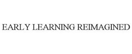 EARLY LEARNING REIMAGINED