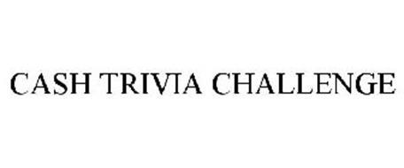 CASH TRIVIA CHALLENGE