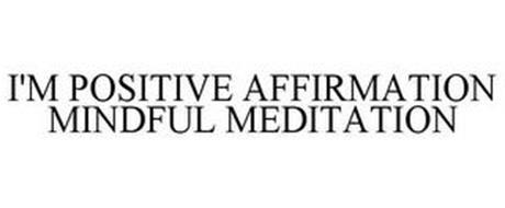 I'M POSITIVE AFFIRMATION MINDFUL MEDITATION