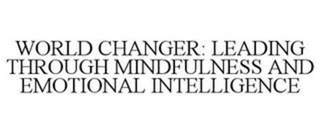 WORLD CHANGER: LEADING THROUGH MINDFULNESS AND EMOTIONAL INTELLIGENCE