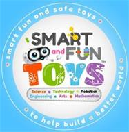 SMART FUN AND SAFE TOYS TO HELP BUILD A BETTER WORLD SMART AND FUN TOYS SCIENCE ·TECHNOLOGY · ROBOTICS · ENGINEERING · ARTS · MATHEMATICS
