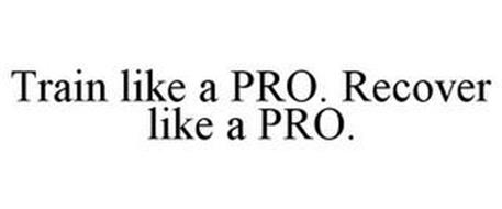 TRAIN LIKE A PRO. RECOVER LIKE A PRO.