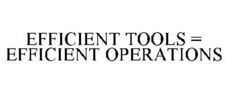 EFFICIENT TOOLS = EFFICIENT OPERATIONS
